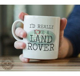 I'd really love a Land Rover - Printed Ceramic Mug