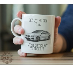 My other car is a BMW 6 Series - Printed Ceramic Mug