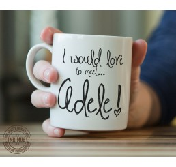 I would love to meet... Adele! - Printed Ceramic Mug