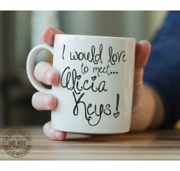 I would love to meet... Alicia Keys! - Printed Ceramic Mug