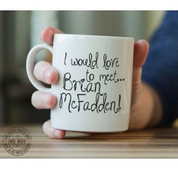 I would love to meet... Brian McFadden! - Printed Ceramic Mug