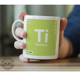 Scientific Mug featuring the Element and Symbol Titanium - Printed Ceramic Mug