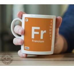 Scientific Mug featuring the Element and Symbol Francium - Printed Ceramic Mug