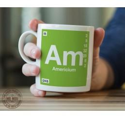 Scientific Mug featuring the Element and Symbol Americium - Printed Ceramic Mug