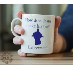 How does Jesus make his tea? Hebrews it! - Printed Ceramic Mug