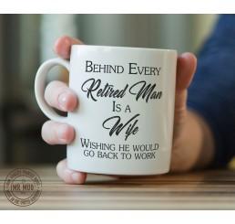 Behind every retired man is a wife... - Printed Ceramic Mug