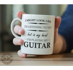 I might look like I'm listening... Guitar - Printed Ceramic Mug