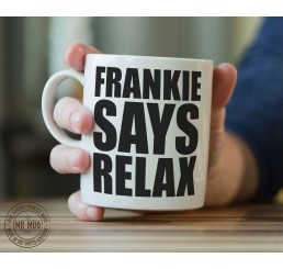 Frankie Says Relax - Printed Ceramic Mug