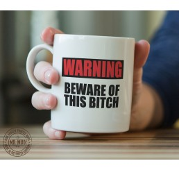 Warning, beware of this b!tch - Printed Ceramic Mug