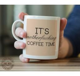 It's motherf**king coffee time - Printed Ceramic Mug