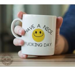 Have a nice f**king day - Printed Ceramic Mug