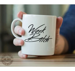 Work b!tch - Printed Ceramic Mug