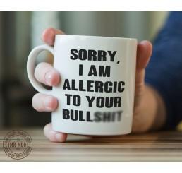 Sorry, I am allergic to your bulls**t - Printed Ceramic Mug