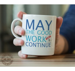 May the Good Work Continue - Printed Ceramic Mug