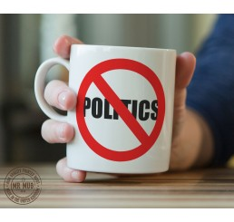 No Politics - Printed Ceramic Mug