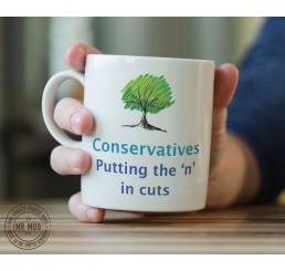 Conservatives - Putting the 'n' in cuts - Printed Ceramic Mug