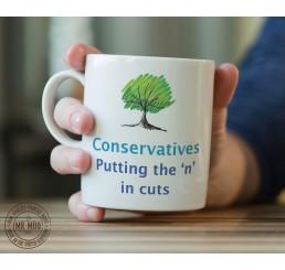 Conservatives - Putting the 'n' in cuts - Printed Ceramic Mug