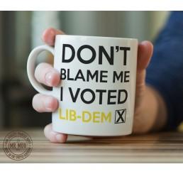Don't blame me, I voted Lib-Dem - Printed Ceramic Mug