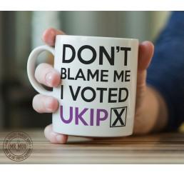 Don't blame me, I voted UKIP - Printed Ceramic Mug