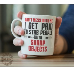 Don't mess with me I get paid to stab people - Printed Ceramic Mug