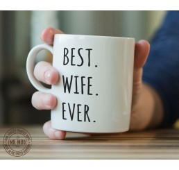 Best. Wife. Ever. - Printed Ceramic Mug